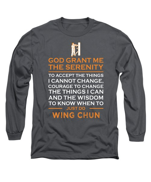 God Grant Me The Serenity To Accept The Things I Just Do Wing-chun Long Sleeve T-Shirt