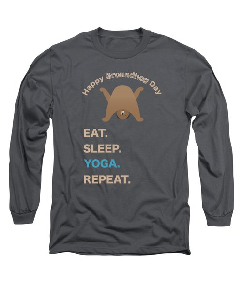 Groundhog Day Eat Sleep Yoga Repeat Long Sleeve T-Shirt