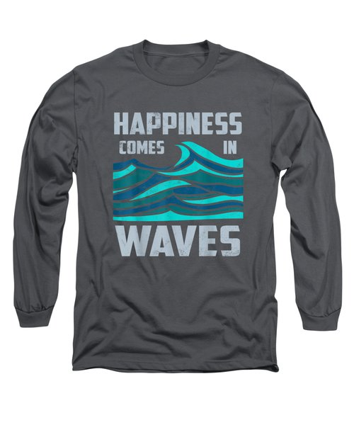 Happiness Comes In Waves - Cool Vintage Surfer Surf Gift Tee Long Sleeve T-Shirt