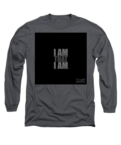 I Am That I Am Long Sleeve T-Shirt