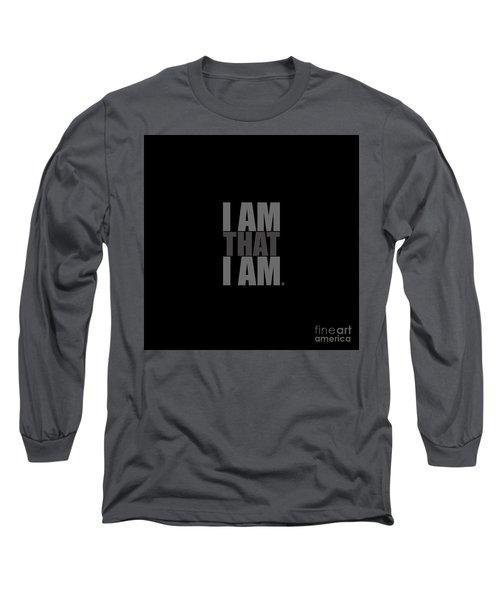 I Am That I Am Long Sleeve T-Shirt