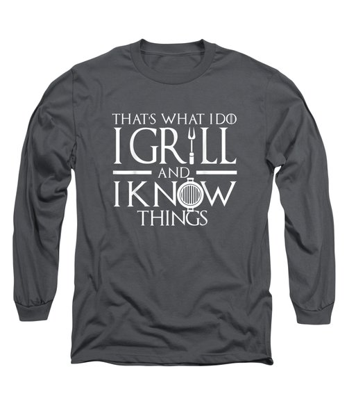 I Grill And Know Things T Shirt Funny Dad Grilling Shirt Long Sleeve T-Shirt
