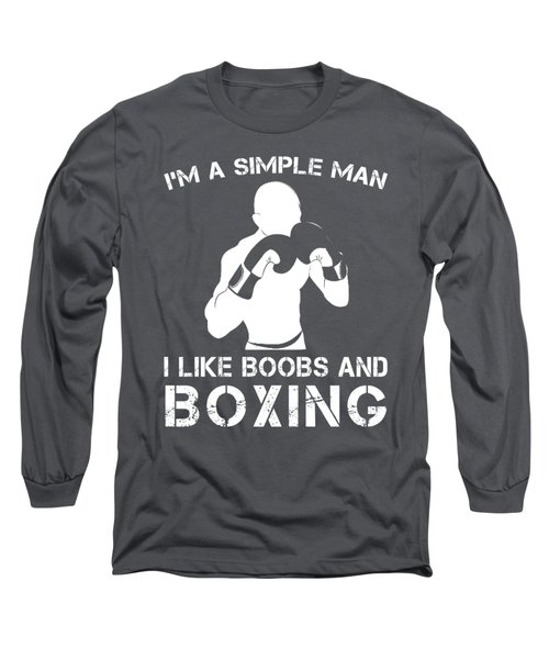 I'm A Simple Man I Like Boxing And Boobs T-shirt Long Sleeve T-Shirt