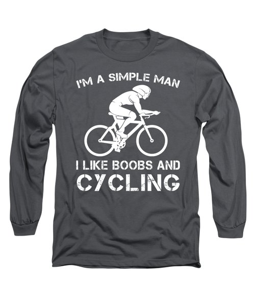 I'm A Simple Man I Like Cycling And Boobs T-shirt Long Sleeve T-Shirt