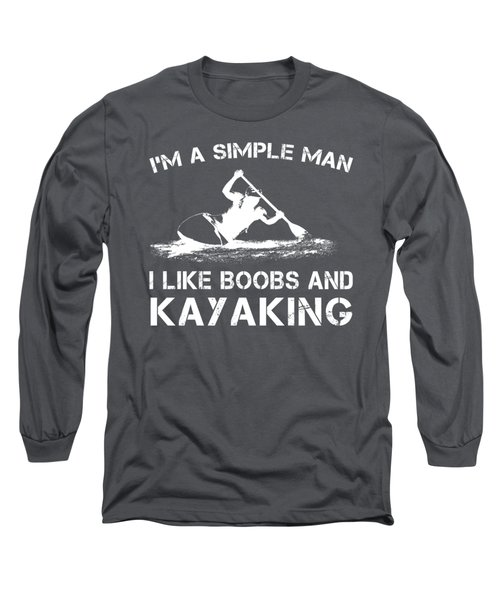I'm A Simple Man I Like Kayaking And Boobs T-shirt Long Sleeve T-Shirt