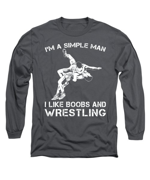 I'm A Simple Man I Like Wrestling And Boobs T-shirt Long Sleeve T-Shirt