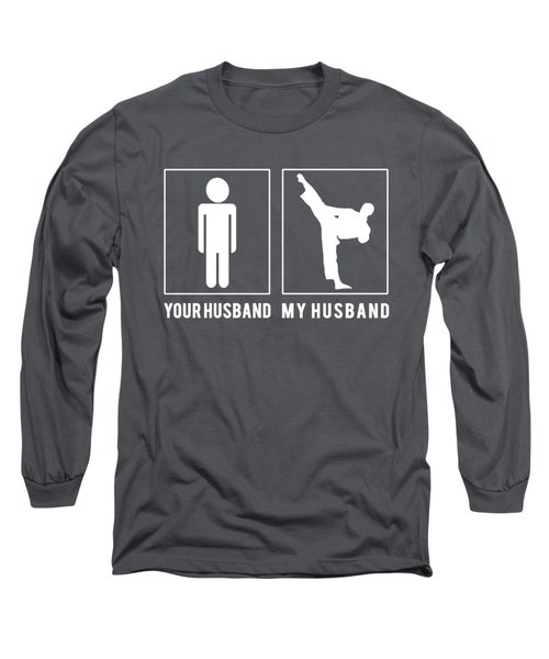 Karate Your Husband My Husband Tee Present Giving Occasion Long Sleeve T-Shirt