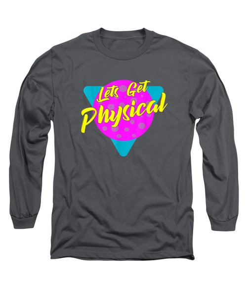 Lets Get Physical Workout Gym Tee Totally Rad 80's T-shirt Long Sleeve T-Shirt