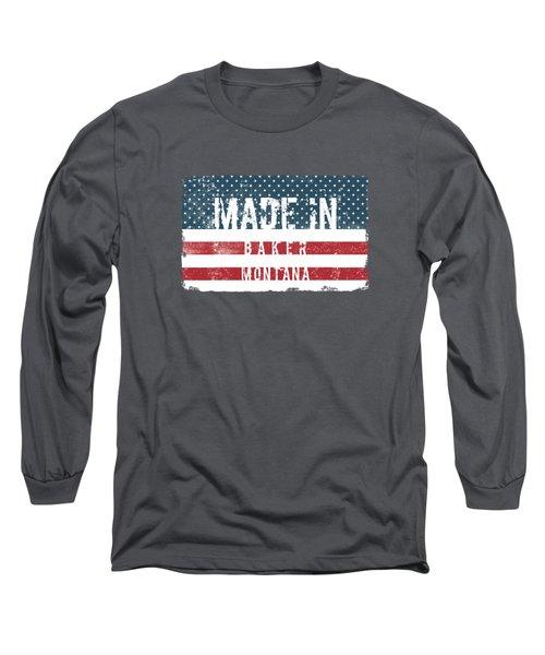 Made In Baker, Montana Long Sleeve T-Shirt