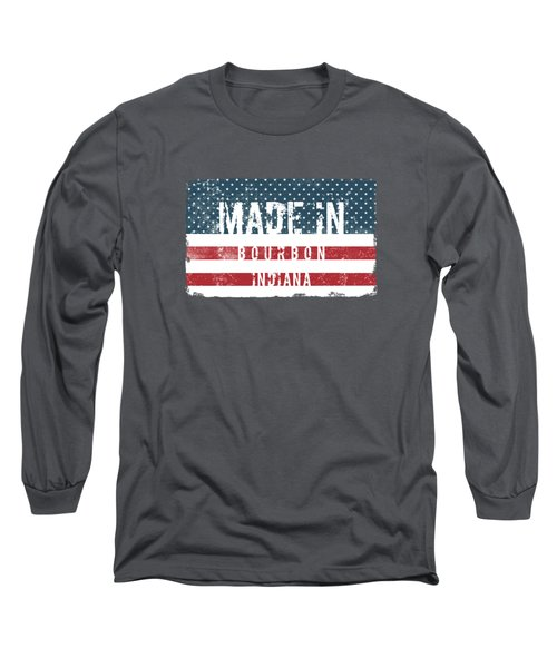 Made In Bourbon, Indiana Long Sleeve T-Shirt