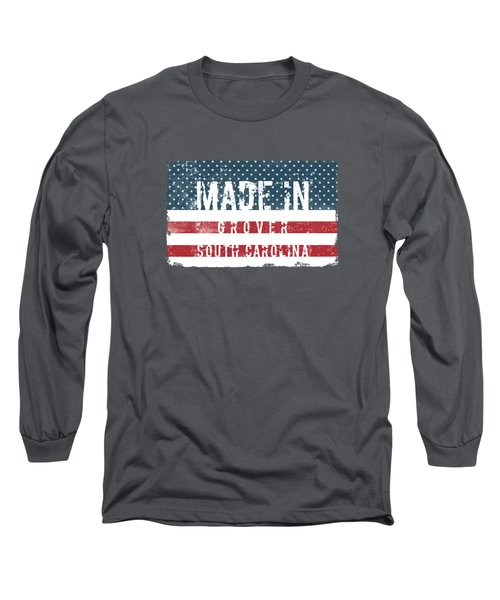 Made In Grover, South Carolina Long Sleeve T-Shirt