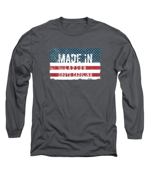 Made In Ladson, South Carolina Long Sleeve T-Shirt