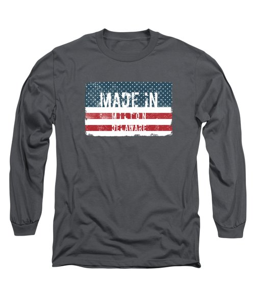 Made In Milton, Delaware Long Sleeve T-Shirt