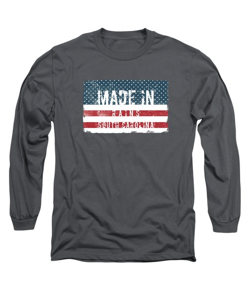 Made In Rains, South Carolina Long Sleeve T-Shirt