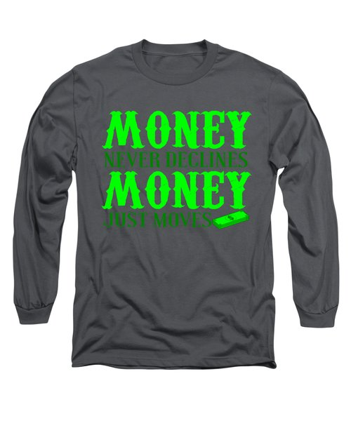 Money Just Moves Long Sleeve T-Shirt