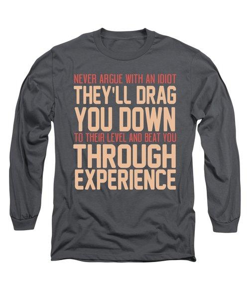 Never Argue Long Sleeve T-Shirt