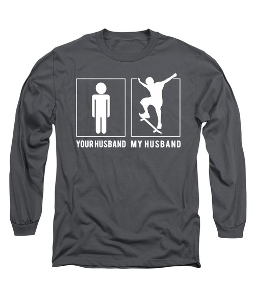 Skateboarding Your Husband My Husband Tee Present Giving Occasion Long Sleeve T-Shirt