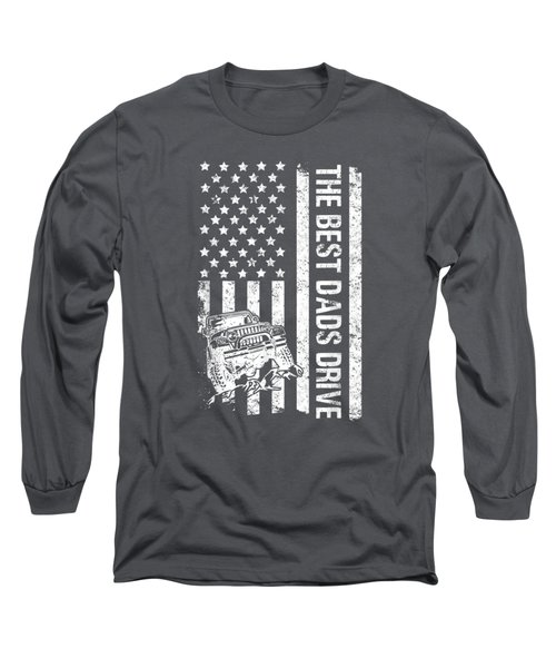 The Best Dads Drive Jeeps American Flag Father'sday Jeeps T-shirt Long Sleeve T-Shirt