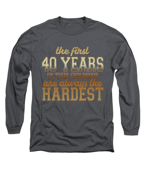 The First 40 Years Long Sleeve T-Shirt