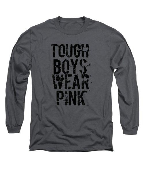 Tough Boys Wear Pink Cool Pink T Shirt Long Sleeve T-Shirt