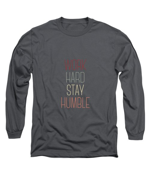 Work Hard Stay Humble Quote Long Sleeve T-Shirt