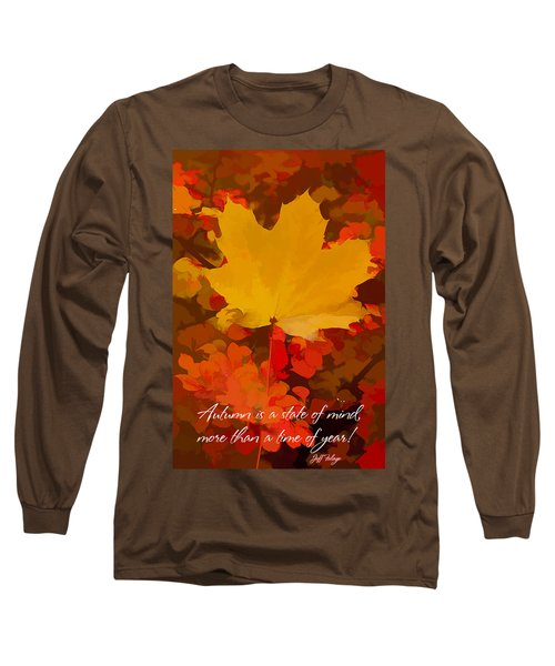 Autumn Is A State Of Mind More Than A Time Of Year Long Sleeve T-Shirt