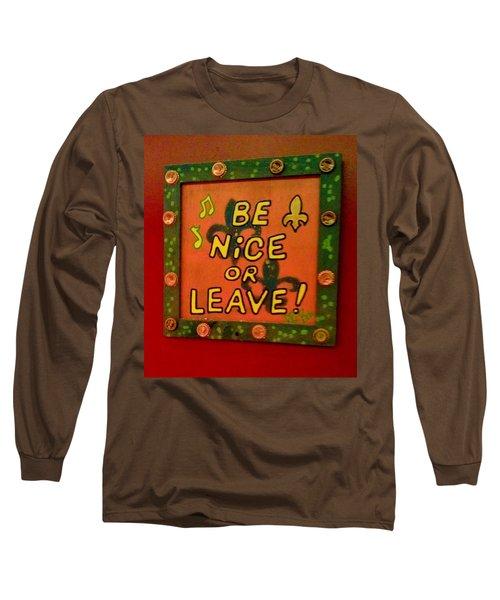 Be Nice Or Leave Long Sleeve T-Shirt by Deborah Lacoste