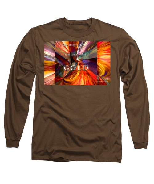 I Shall Come Forth As Gold Long Sleeve T-Shirt by Margie Chapman