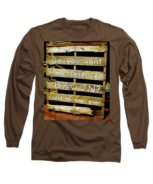 Leftover Bacon Long Sleeve T-Shirt