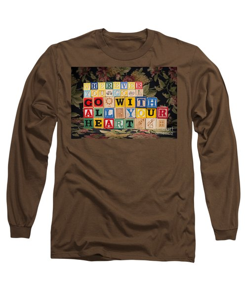 Wherever You Go Go With All Your Heart Long Sleeve T-Shirt