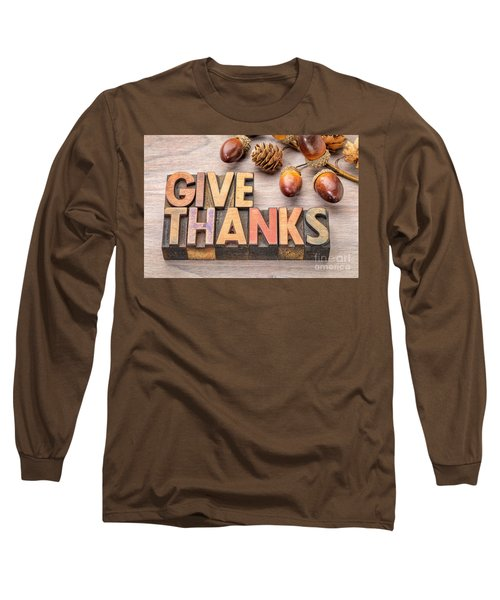 give thanks - Thanksgiving concept  Long Sleeve T-Shirt