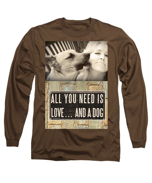 Long Sleeve T-Shirt featuring the digital art All You Need Is A Dog by Kathy Tarochione