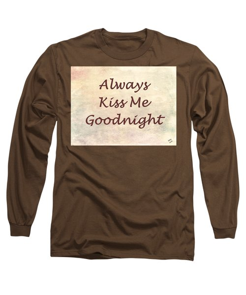 Always Kiss Me Goodnight Long Sleeve T-Shirt