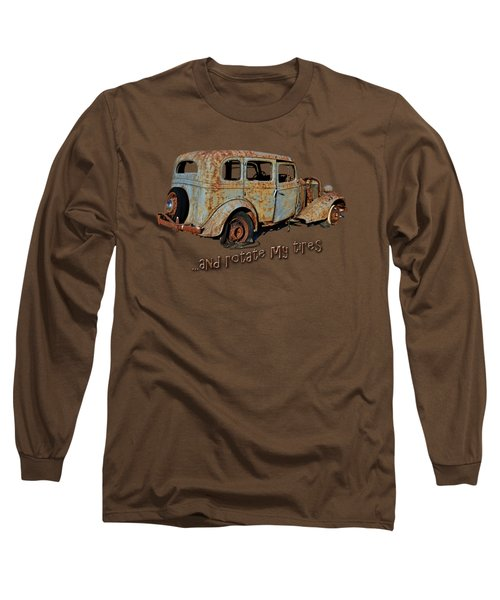 And Rotate My Tires Long Sleeve T-Shirt by Larry Bishop