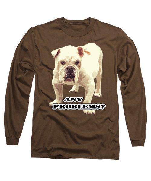 Bulldog Any Problems Long Sleeve T-Shirt