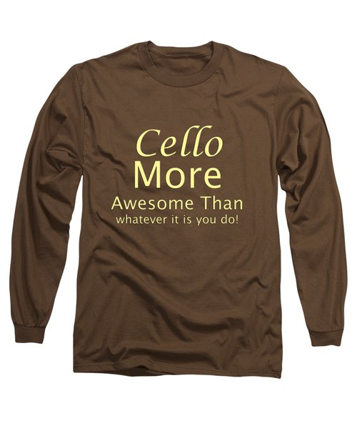 Cellos More Awesome Than You 5568.02 Long Sleeve T-Shirt by M K  Miller