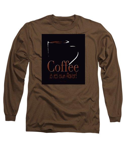 Coffee Is Its Own Flavor Long Sleeve T-Shirt by Robert J Sadler