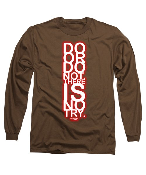 Do Or Do Not, There Is No Try. - Yoda Long Sleeve T-Shirt