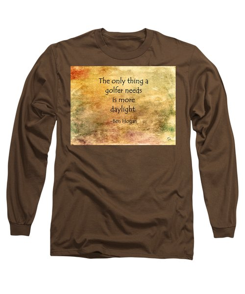 Golf Quote Long Sleeve T-Shirt