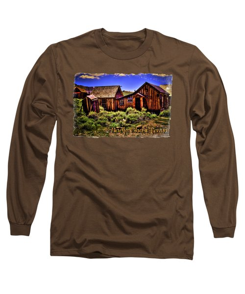 House, Shed And Outhouse Bodie Ghost Town Long Sleeve T-Shirt