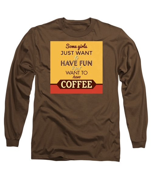 I Just Want To Have Coffee Long Sleeve T-Shirt