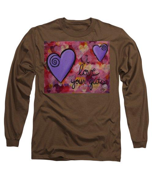 I Love Your Guts Long Sleeve T-Shirt