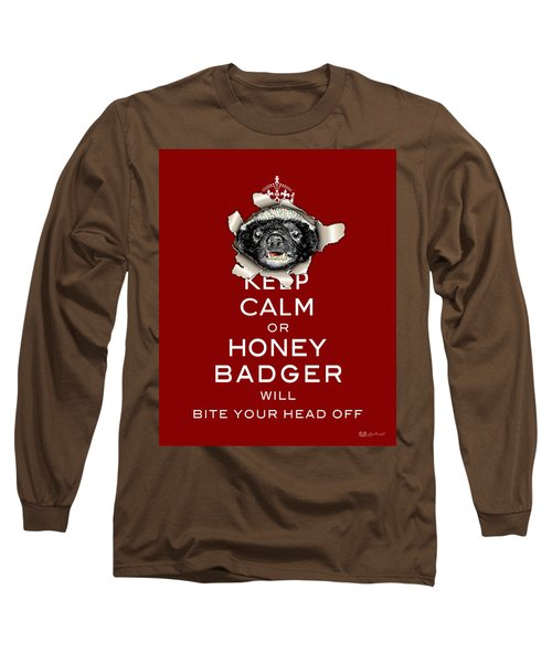Keep Calm Or Honey Badger...  Long Sleeve T-Shirt