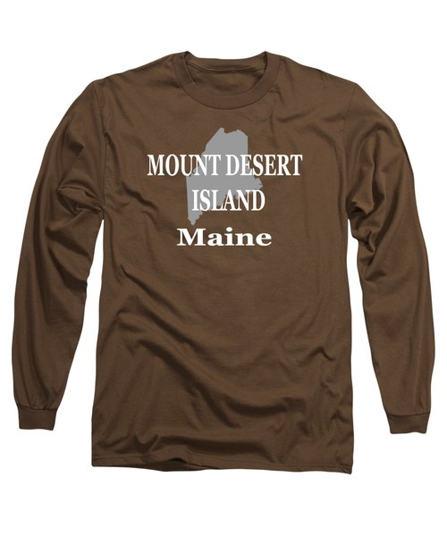 Mount Desert Island Maine State City And Town Pride  Long Sleeve T-Shirt by Keith Webber Jr