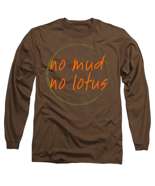 No Mud No Lotus Long Sleeve T-Shirt