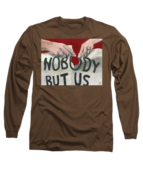 Nobody But Us Long Sleeve T-Shirt