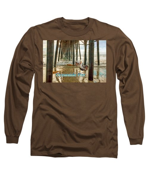 Oceanside - Pelican Under The Pier Long Sleeve T-Shirt