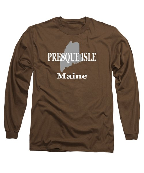 Long Sleeve T-Shirt featuring the photograph Presque Isle Maine State City And Town Pride  by Keith Webber Jr