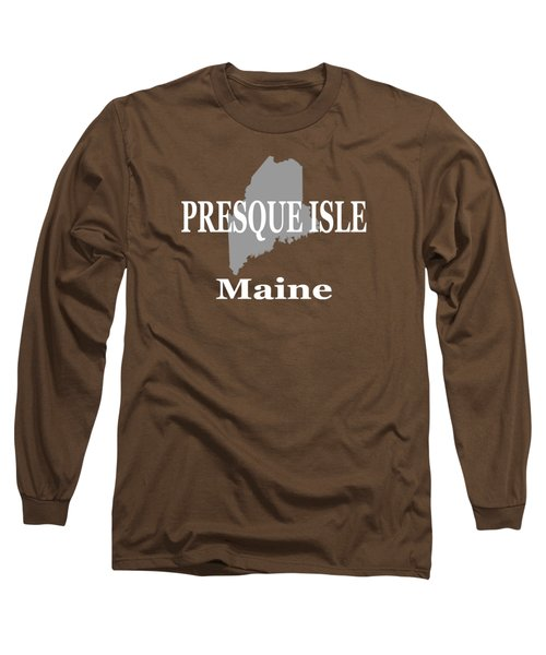 Presque Isle Maine State City And Town Pride  Long Sleeve T-Shirt