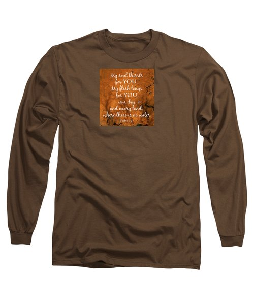 Psalm 63 My Soul Thirsts Long Sleeve T-Shirt by Denise Beverly